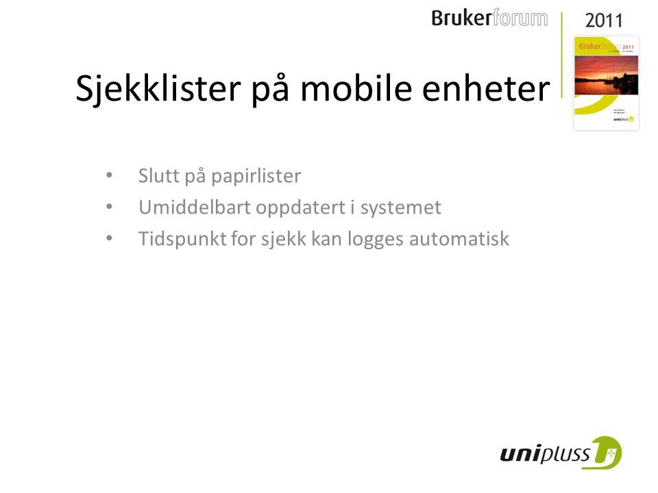 Sjekklister på mobile enheter Slutt på papirlister Umiddelbart oppdatert i systemet Tidspunkt for sjekk kan logges automatisk