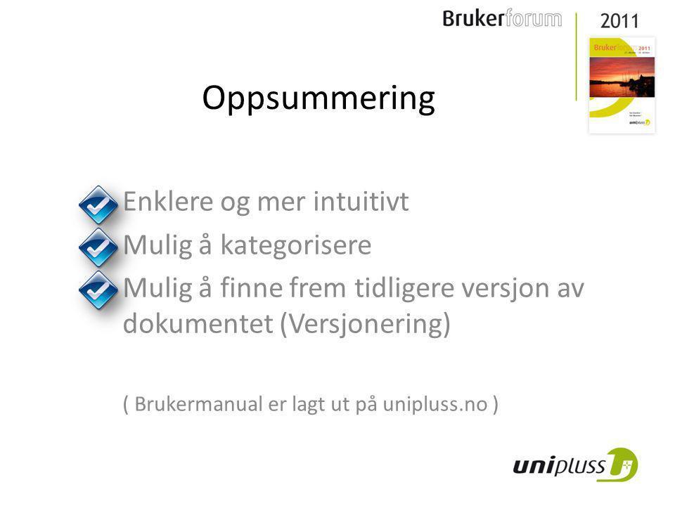 Oppsummering Enklere og mer intuitivt Mulig å kategorisere Mulig å finne frem tidligere versjon av dokumentet (Versjonering) ( Brukermanual er lagt ut