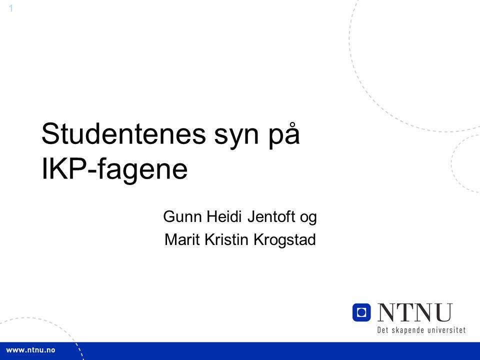 1 Studentenes syn på IKP-fagene Gunn Heidi Jentoft og Marit Kristin Krogstad