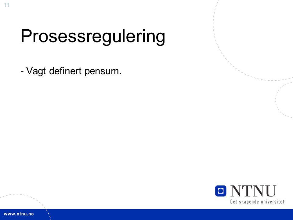 11 Prosessregulering - Vagt definert pensum.