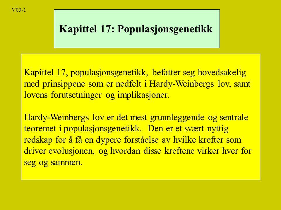 Kapittel 17: Populasjonsgenetikk Kapittel 17, populasjonsgenetikk, befatter seg hovedsakelig med prinsippene som er nedfelt i Hardy-Weinbergs lov, samt lovens forutsetninger og implikasjoner.