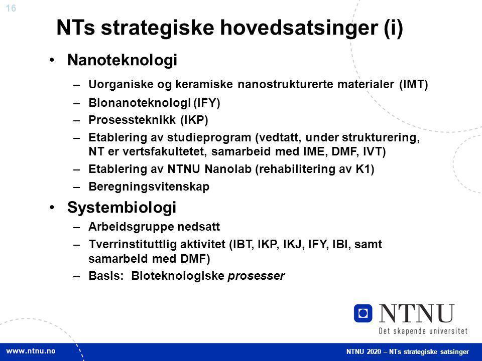 17 Funksjonell genomforskning/FUGE –Molekylærbiologi (IBI, IBT) –Metabolsk ingeniørvitenskap (IBT) –Systembiologi (jfr foran) –Bioinformatikk (IBI, IBT, IKJ, samt IME) Materialer –Lettmetaller (resirkulering/raffinering av Al, solcelle-Si, NorLight (IMT, IFY)) –Nanoteknologi (jfr forrige lysark (IFY, IMT, IKP)) –Materialer for energiteknologi (funksjonelle oksider, hydrogenteknologi, CO 2 -fangst (IMT, IFY, IKP) –Polymerer (IKP, IBT) NTNU 2020 – NTs strategiske satsinger NTs strategiske hovedsatsinger (ii)