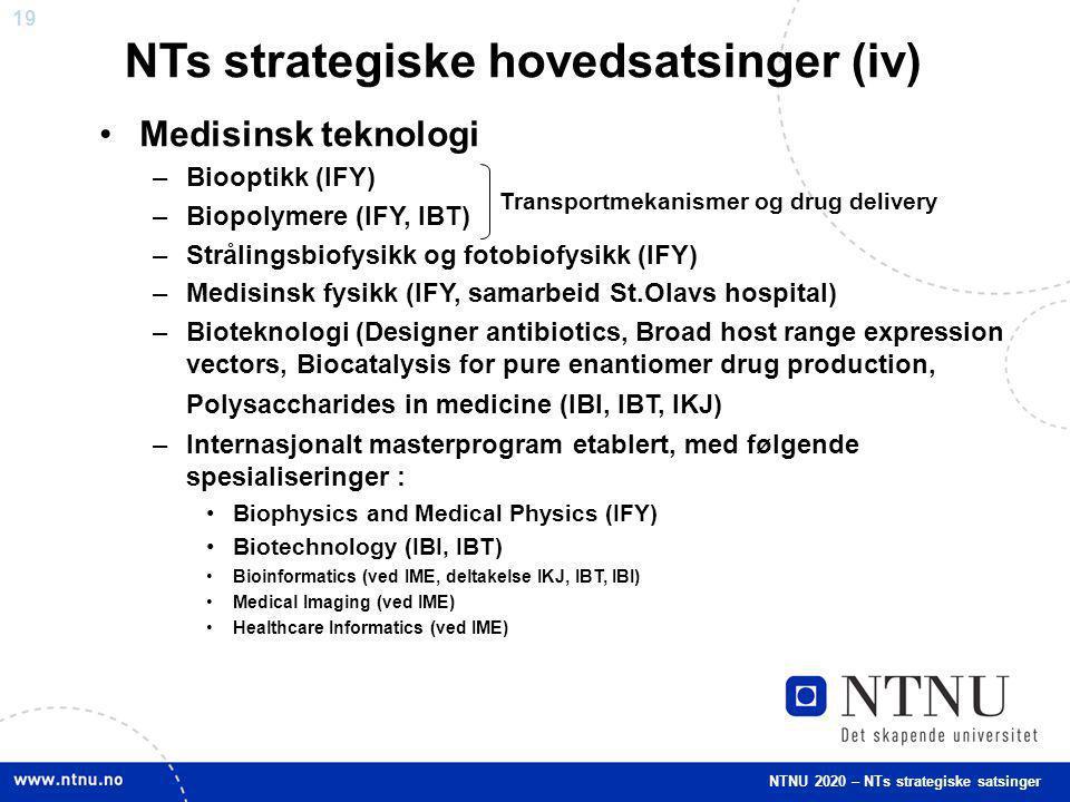 19 Medisinsk teknologi –Biooptikk (IFY) –Biopolymere (IFY, IBT) –Strålingsbiofysikk og fotobiofysikk (IFY) –Medisinsk fysikk (IFY, samarbeid St.Olavs