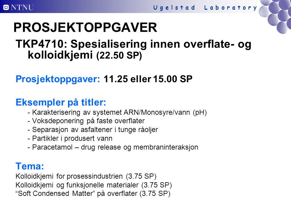 U g e l s t a d L a b o r a t o r y PROSJEKTOPPGAVER TKP4710: Spesialisering innen overflate- og kolloidkjemi (22.50 SP) Prosjektoppgaver: 11.25 eller