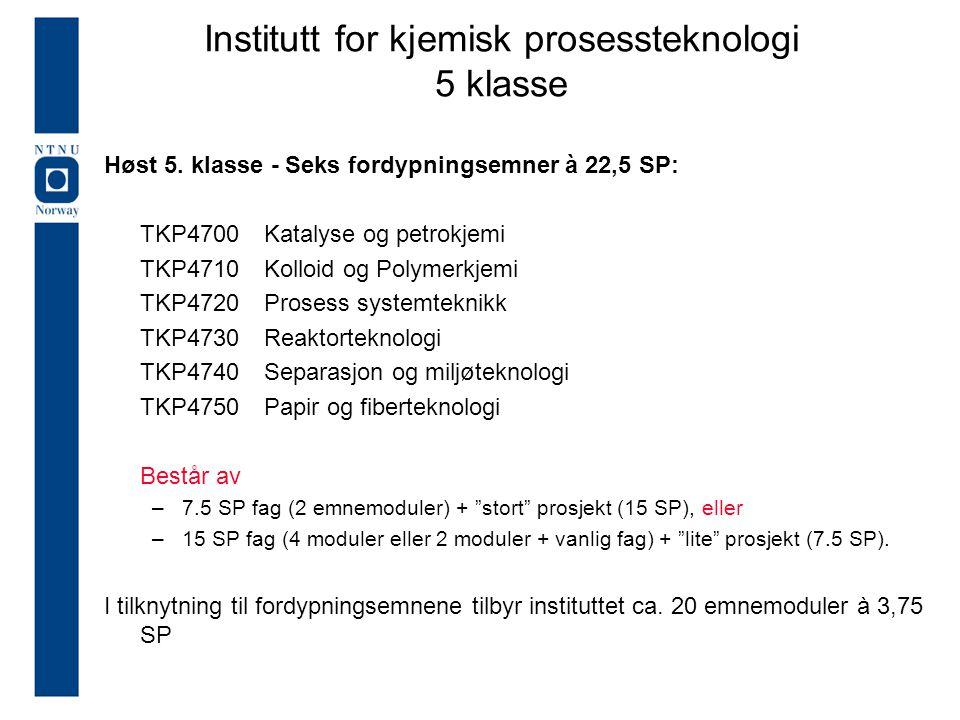 Høst 5. klasse - Seks fordypningsemner à 22,5 SP: TKP4700Katalyse og petrokjemi TKP4710 Kolloid og Polymerkjemi TKP4720 Prosess systemteknikk TKP4730