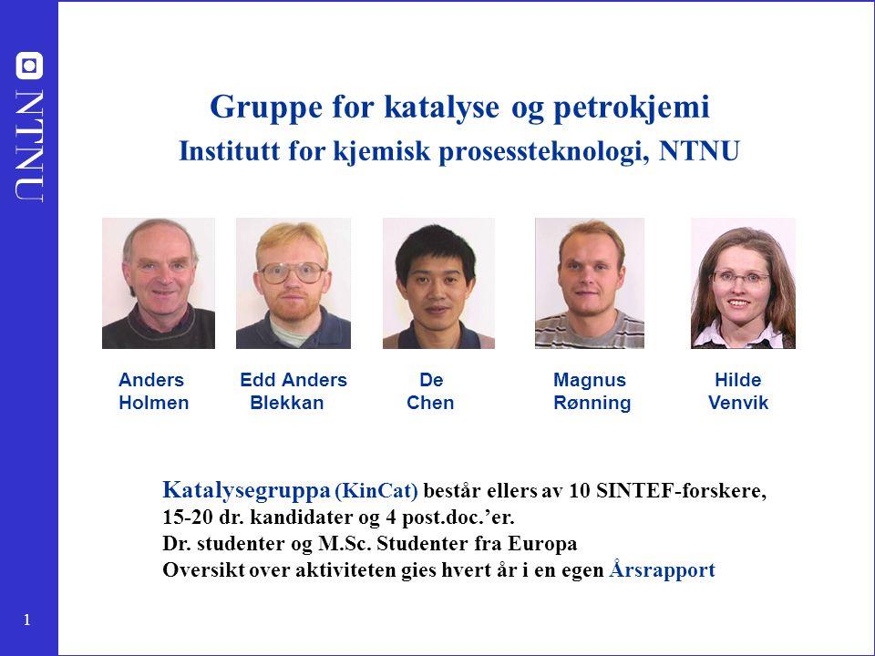 1 Gruppe for katalyse og petrokjemi Institutt for kjemisk prosessteknologi, NTNU Anders Edd Anders De Magnus Hilde Holmen Blekkan Chen Rønning Venvik