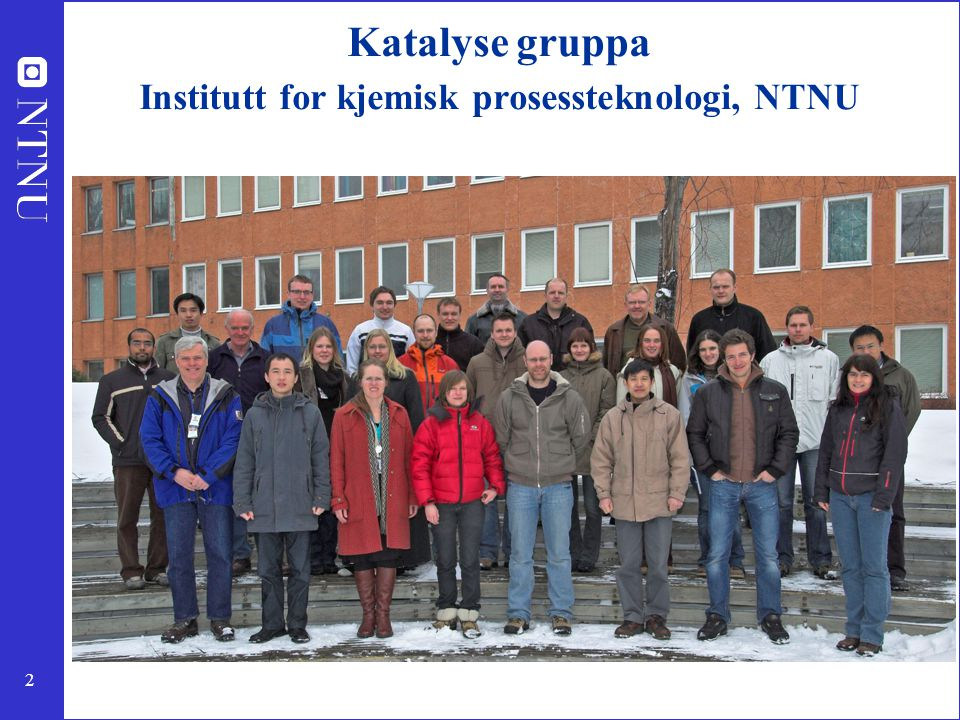 2 Katalyse gruppa Institutt for kjemisk prosessteknologi, NTNU