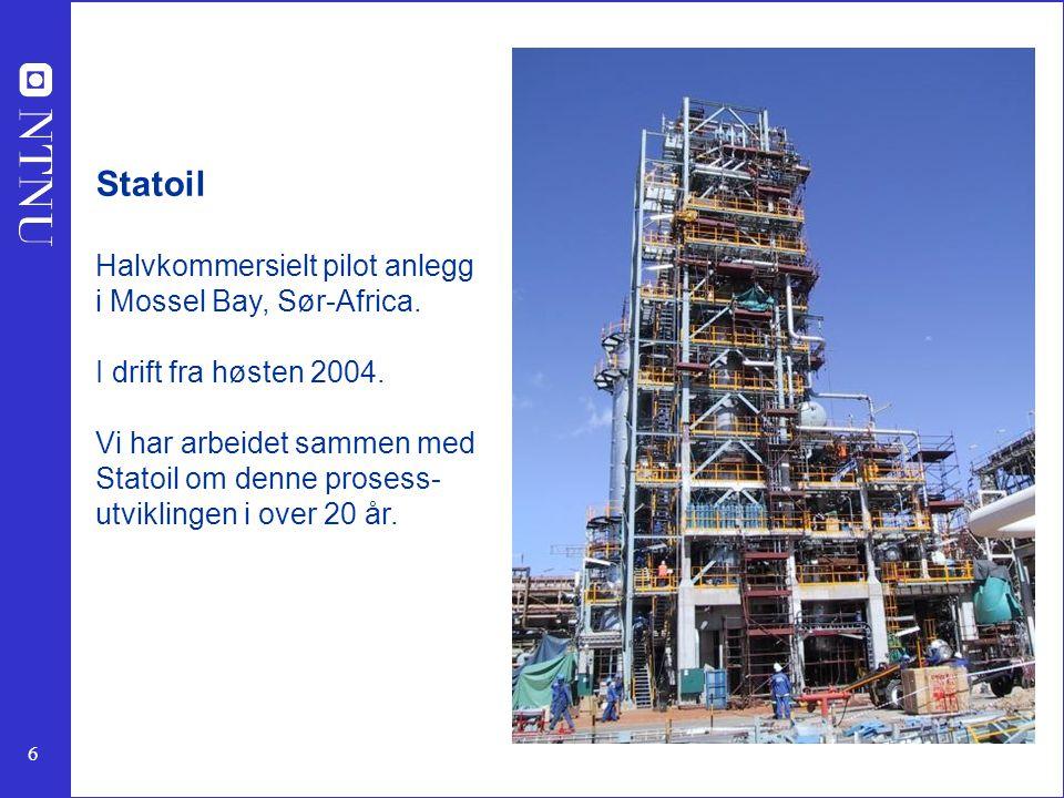 6 Statoil Halvkommersielt pilot anlegg i Mossel Bay, Sør-Africa. I drift fra høsten 2004. Vi har arbeidet sammen med Statoil om denne prosess- utvikli