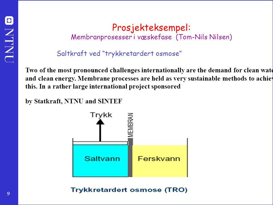 "9 Prosjekteksempel: Membranprosesser i væskefase (Tom-Nils Nilsen) Saltkraft ved ""trykkretardert osmose"" Two of the most pronounced challenges interna"