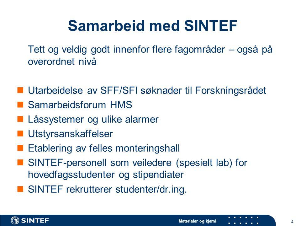 Materialer og kjemi 4 Samarbeid med SINTEF Tett og veldig godt innenfor flere fagområder – også på overordnet nivå Utarbeidelse av SFF/SFI søknader ti