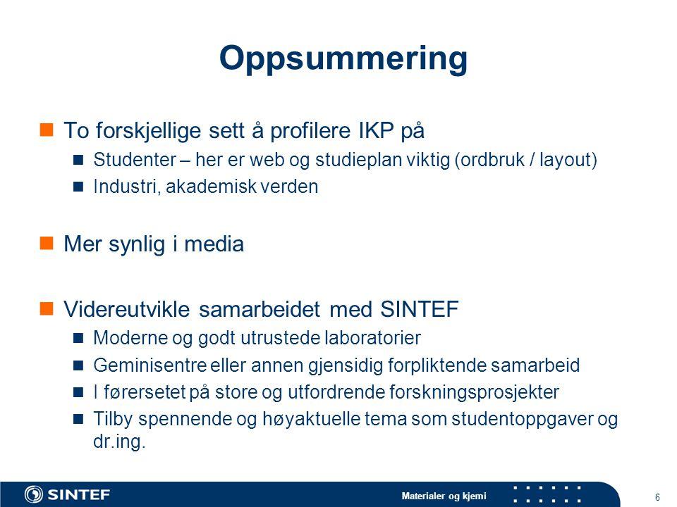 Materialer og kjemi 6 Oppsummering To forskjellige sett å profilere IKP på Studenter – her er web og studieplan viktig (ordbruk / layout) Industri, ak