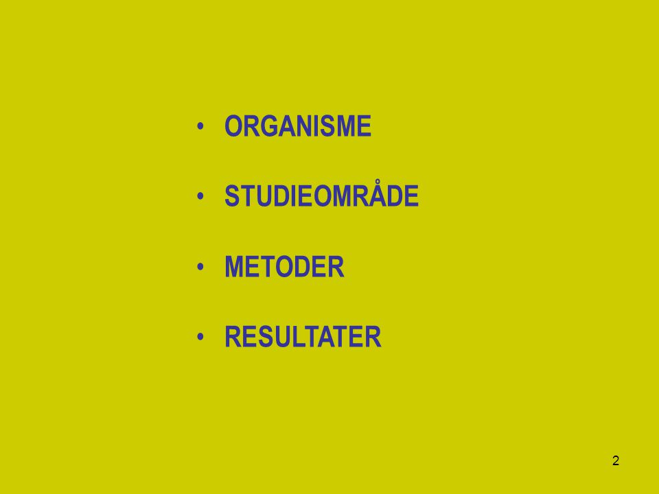 2 ORGANISME STUDIEOMRÅDE METODER RESULTATER