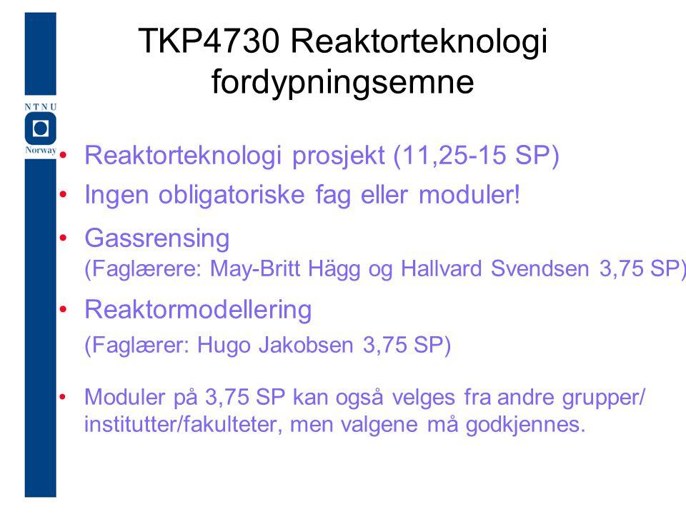 TKP4730 Reaktorteknologi fordypningsemne Reaktorteknologi prosjekt (11,25-15 SP) Ingen obligatoriske fag eller moduler! Gassrensing (Faglærere: May-Br