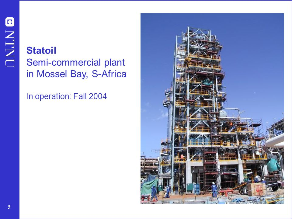 5 Statoil Semi-commercial plant in Mossel Bay, S-Africa In operation: Fall 2004