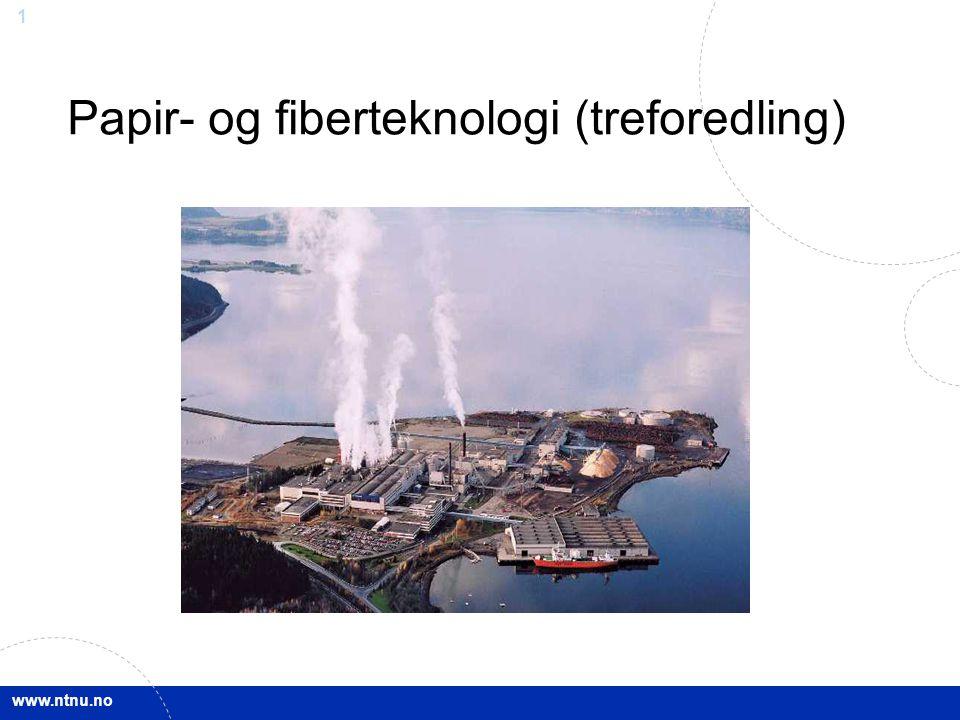 www.ntnu.no 1 Papir- og fiberteknologi (treforedling)