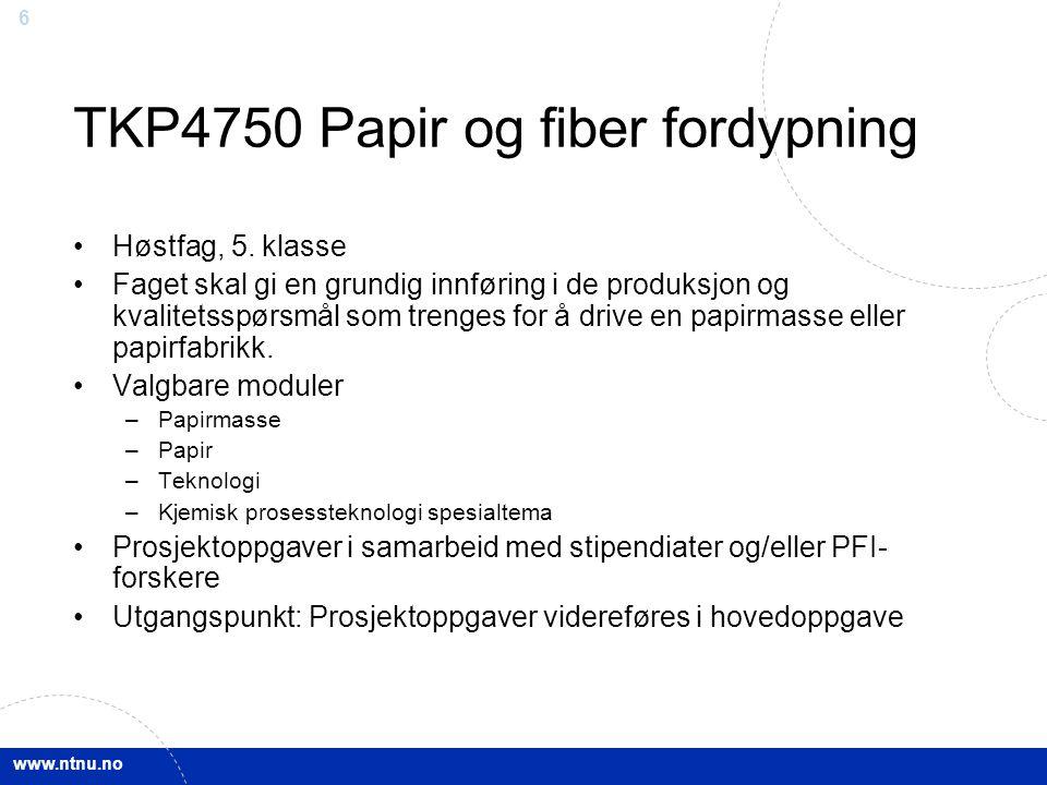 www.ntnu.no 6 TKP4750 Papir og fiber fordypning Høstfag, 5.
