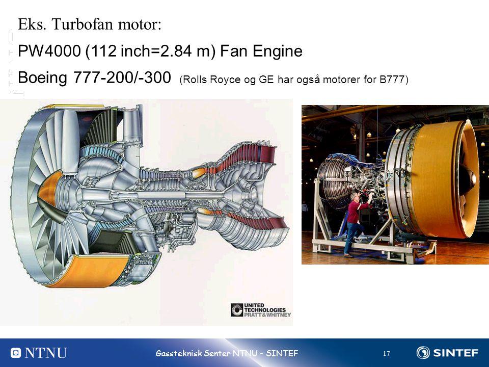 17 Gassteknisk Senter NTNU - SINTEF Eks. Turbofan motor: PW4000 (112 inch=2.84 m) Fan Engine Boeing 777-200/-300 (Rolls Royce og GE har også motorer f