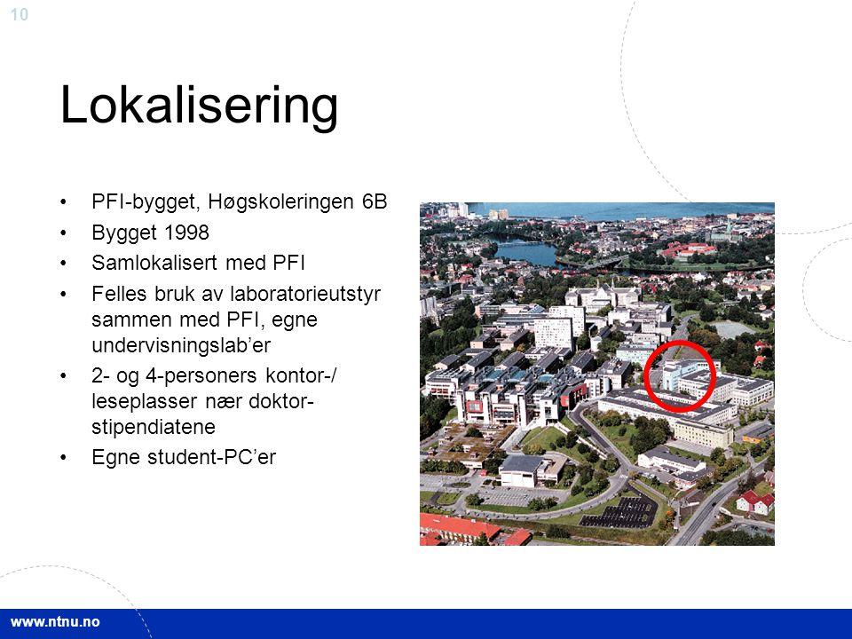 www.ntnu.no 10 Lokalisering PFI-bygget, Høgskoleringen 6B Bygget 1998 Samlokalisert med PFI Felles bruk av laboratorieutstyr sammen med PFI, egne undervisningslab'er 2- og 4-personers kontor-/ leseplasser nær doktor- stipendiatene Egne student-PC'er