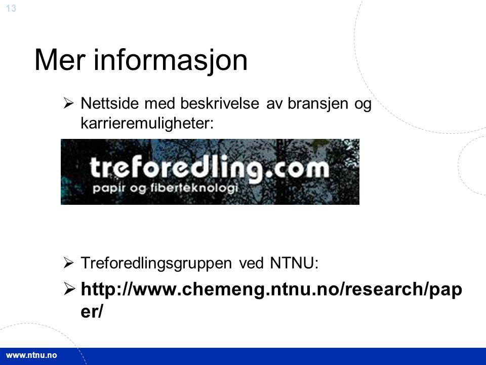 www.ntnu.no 13 Mer informasjon  Nettside med beskrivelse av bransjen og karrieremuligheter:  Treforedlingsgruppen ved NTNU:  http://www.chemeng.ntn