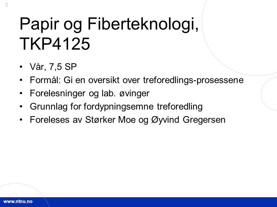 www.ntnu.no 3 Papir og Fiberteknologi, TKP4125 Vår, 7,5 SP Formål: Gi en oversikt over treforedlings-prosessene Forelesninger og lab. øvinger Grunnlag