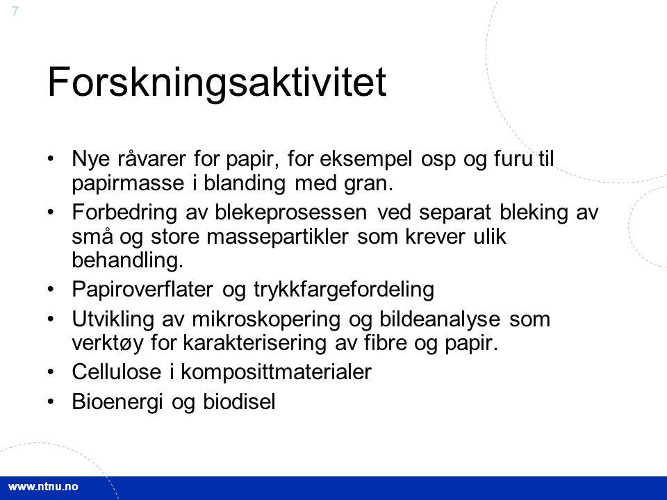 www.ntnu.no 7 Forskningsaktivitet Nye råvarer for papir, for eksempel osp og furu til papirmasse i blanding med gran. Forbedring av blekeprosessen ved