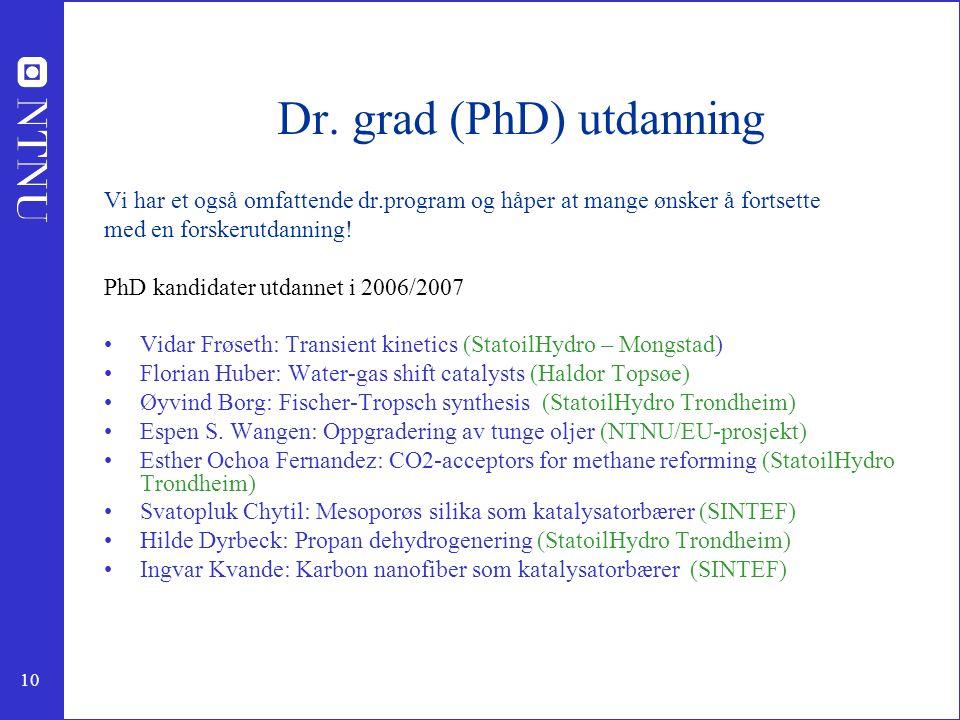 10 Dr. grad (PhD) utdanning Vi har et også omfattende dr.program og håper at mange ønsker å fortsette med en forskerutdanning! PhD kandidater utdannet