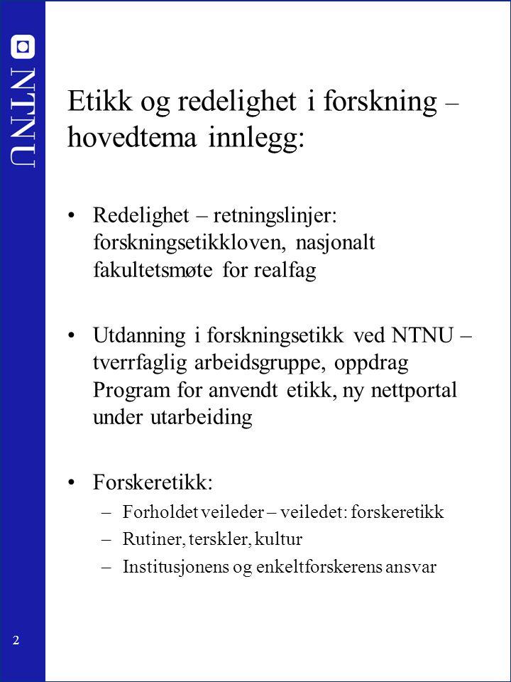 2 Etikk og redelighet i forskning – hovedtema innlegg: Redelighet – retningslinjer: forskningsetikkloven, nasjonalt fakultetsmøte for realfag Utdannin