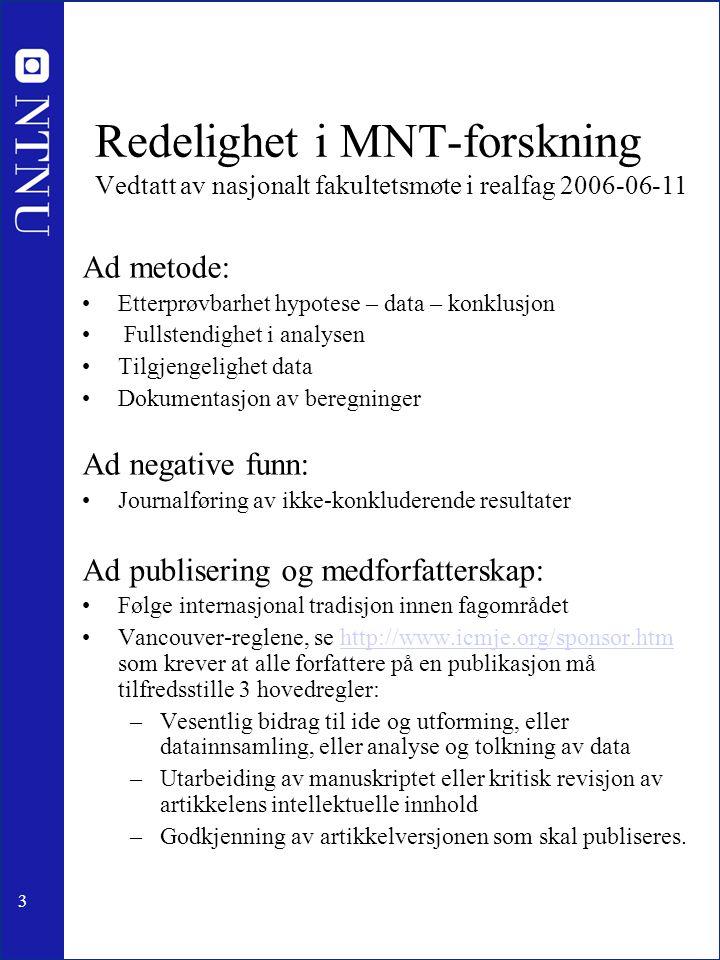 3 Redelighet i MNT-forskning Vedtatt av nasjonalt fakultetsmøte i realfag 2006-06-11 Ad metode: Etterprøvbarhet hypotese – data – konklusjon Fullstend