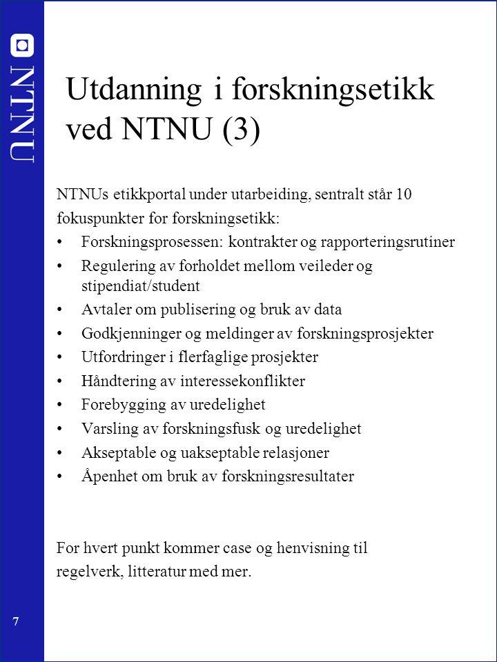 7 Utdanning i forskningsetikk ved NTNU (3) NTNUs etikkportal under utarbeiding, sentralt står 10 fokuspunkter for forskningsetikk: Forskningsprosessen