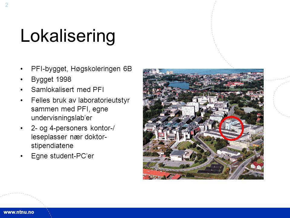 www.ntnu.no 2 Lokalisering PFI-bygget, Høgskoleringen 6B Bygget 1998 Samlokalisert med PFI Felles bruk av laboratorieutstyr sammen med PFI, egne under