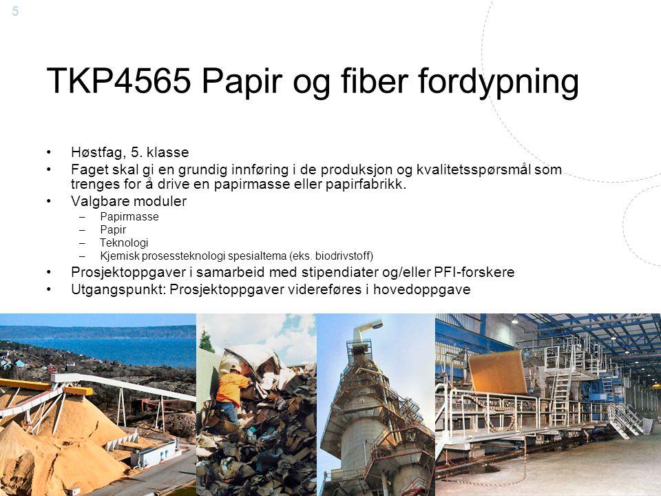 5 TKP4565 Papir og fiber fordypning Høstfag, 5. klasse Faget skal gi en grundig innføring i de produksjon og kvalitetsspørsmål som trenges for å drive