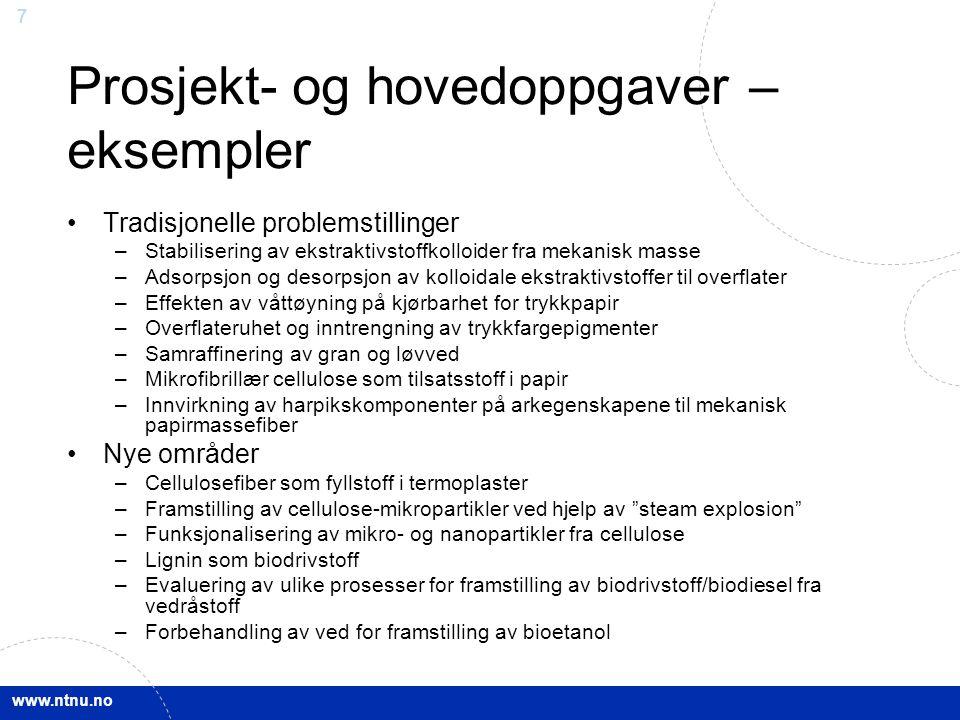 www.ntnu.no 7 Prosjekt- og hovedoppgaver – eksempler Tradisjonelle problemstillinger –Stabilisering av ekstraktivstoffkolloider fra mekanisk masse –Ad