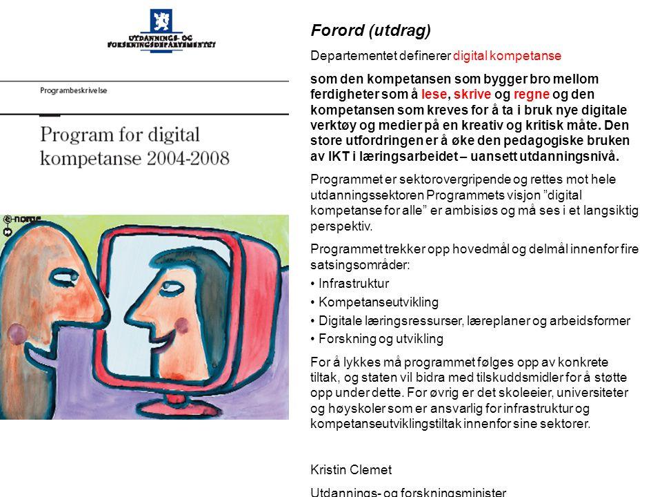 Forord (utdrag) Departementet definerer digital kompetanse som den kompetansen som bygger bro mellom ferdigheter som å lese, skrive og regne og den kompetansen som kreves for å ta i bruk nye digitale verktøy og medier på en kreativ og kritisk måte.