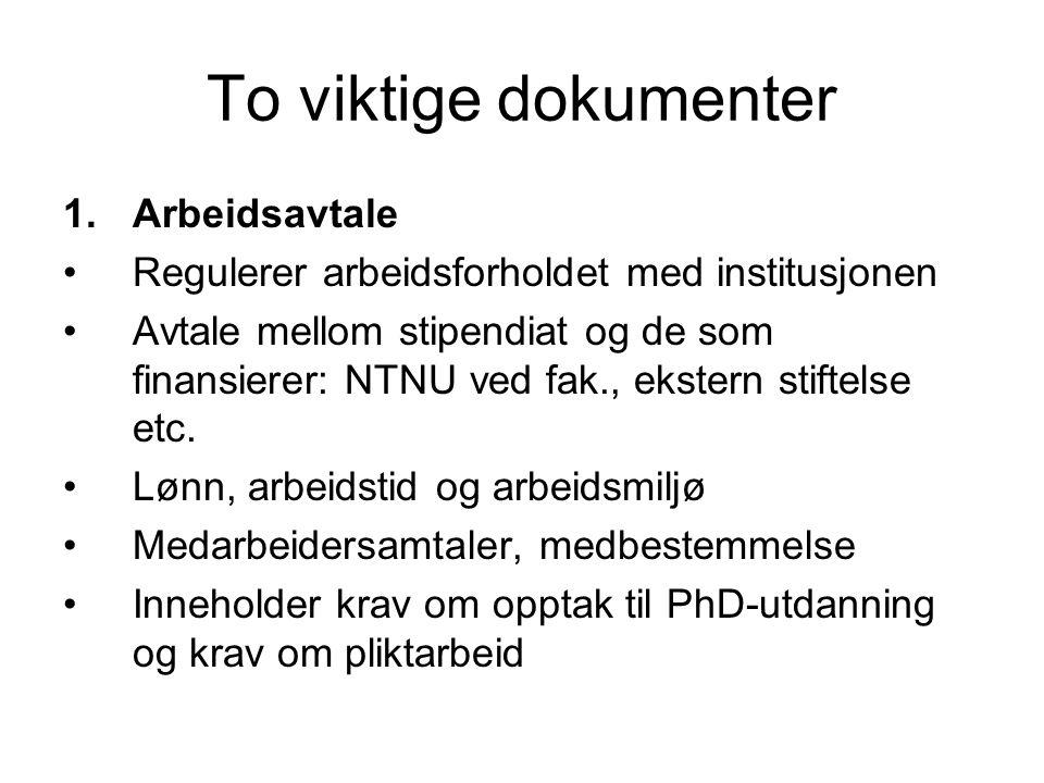 To viktige dokumenter 1.Arbeidsavtale Regulerer arbeidsforholdet med institusjonen Avtale mellom stipendiat og de som finansierer: NTNU ved fak., ekst