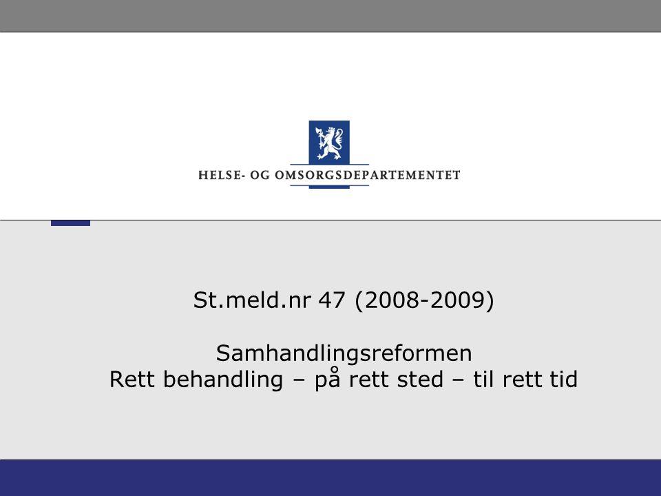 St.meld.nr 47 (2008-2009) Samhandlingsreformen Rett behandling – på rett sted – til rett tid