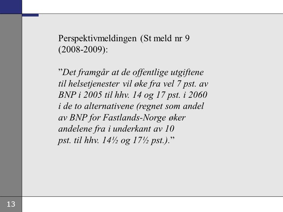 13 Perspektivmeldingen (St meld nr 9 (2008-2009): Det framgår at de offentlige utgiftene til helsetjenester vil øke fra vel 7 pst.