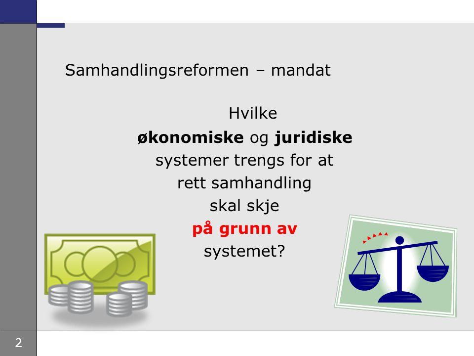 2 Samhandlingsreformen – mandat Hvilke økonomiske og juridiske systemer trengs for at rett samhandling skal skje på grunn av systemet?