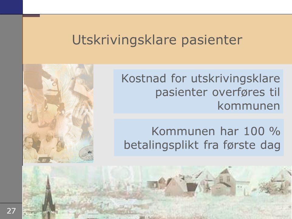 27 Utskrivingsklare pasienter Kostnad for utskrivingsklare pasienter overføres til kommunen Kommunen har 100 % betalingsplikt fra første dag
