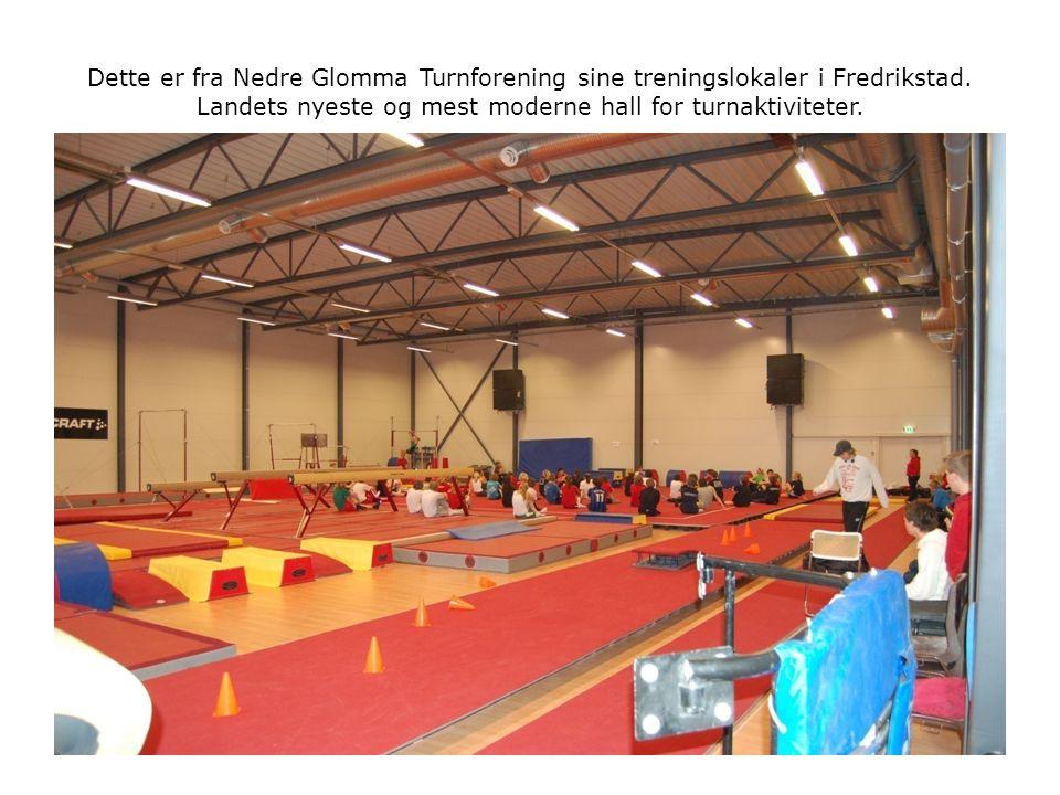Dette er fra Nedre Glomma Turnforening sine treningslokaler i Fredrikstad. Landets nyeste og mest moderne hall for turnaktiviteter.