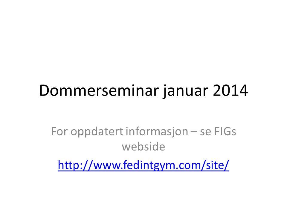 Dommerseminar januar 2014 For oppdatert informasjon – se FIGs webside http://www.fedintgym.com/site/