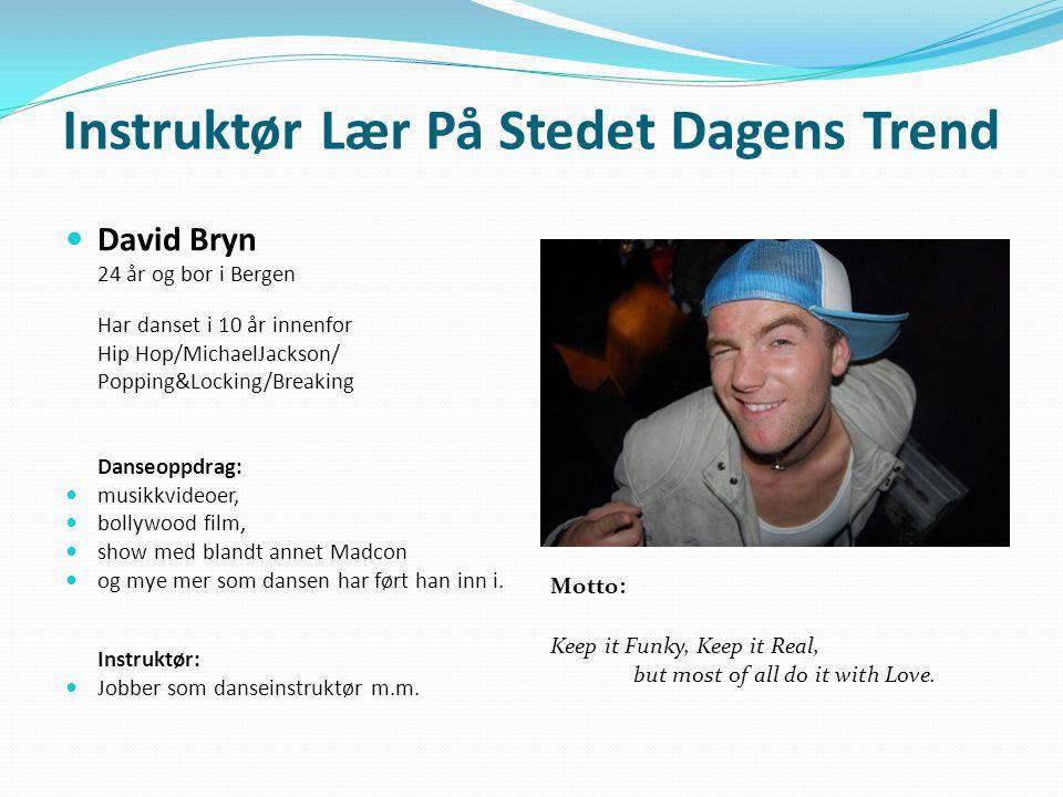 Instruktør Lær På Stedet Dagens Trend David Bryn 24 år og bor i Bergen Har danset i 10 år innenfor Hip Hop/MichaelJackson/ Popping&Locking/Breaking Da