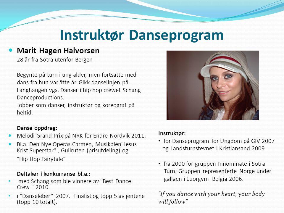 Instruktør Danseprogram Marit Hagen Halvorsen 28 år fra Sotra utenfor Bergen Begynte på turn i ung alder, men fortsatte med dans fra hun var åtte år.