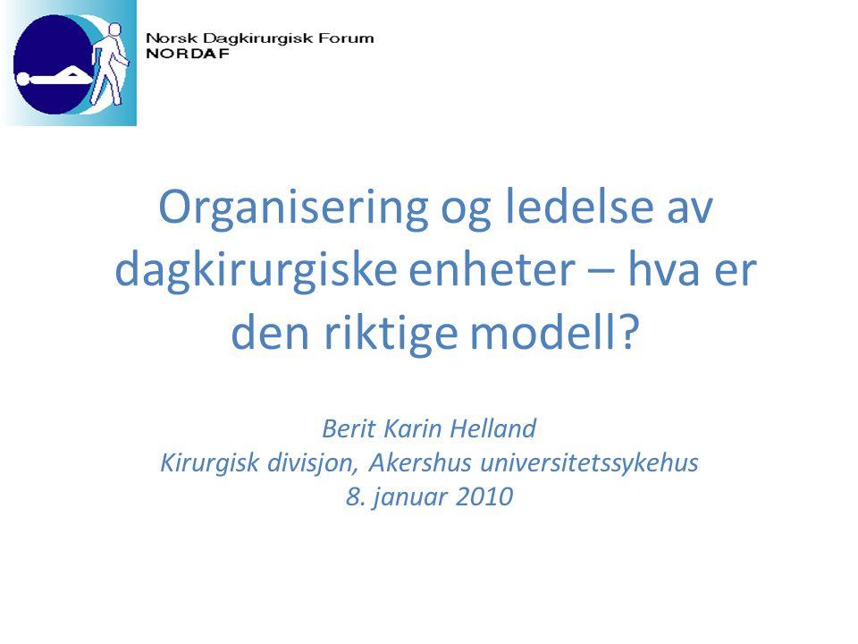 Organisering og ledelse av dagkirurgiske enheter – hva er den riktige modell? Berit Karin Helland Kirurgisk divisjon, Akershus universitetssykehus 8.