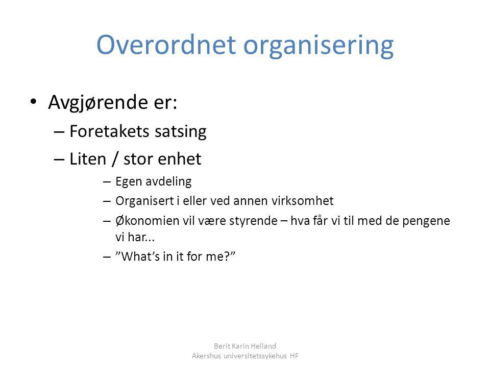 Berit Karin Helland Akershus universitetssykehus HF Overordnet organisering Avgjørende er: – Foretakets satsing – Liten / stor enhet – Egen avdeling –