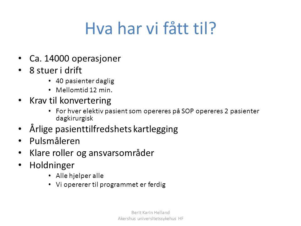Berit Karin Helland Akershus universitetssykehus HF Hva har vi fått til? Ca. 14000 operasjoner 8 stuer i drift 40 pasienter daglig Mellomtid 12 min. K