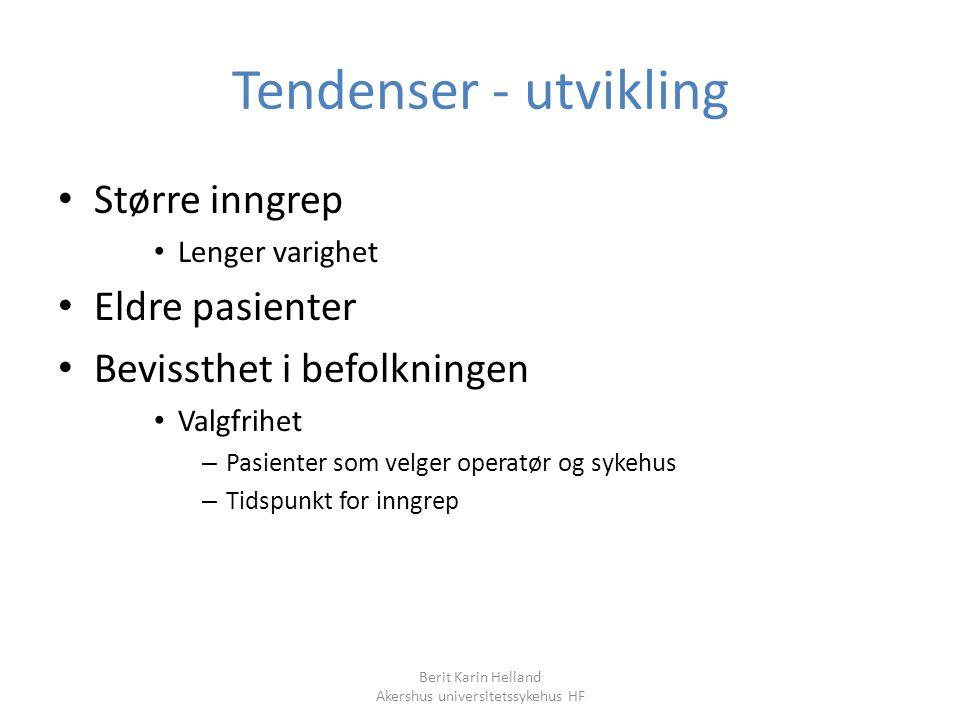 Berit Karin Helland Akershus universitetssykehus HF Tendenser - utvikling Større inngrep Lenger varighet Eldre pasienter Bevissthet i befolkningen Val