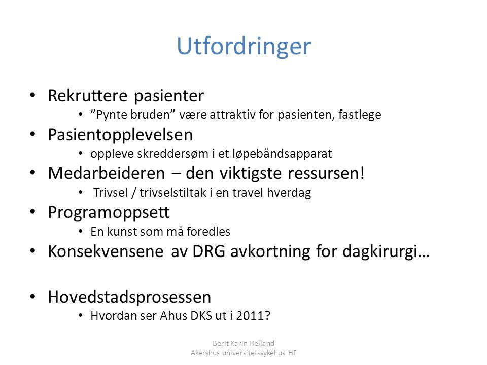 """Berit Karin Helland Akershus universitetssykehus HF Utfordringer Rekruttere pasienter """"Pynte bruden"""" være attraktiv for pasienten, fastlege Pasientopp"""