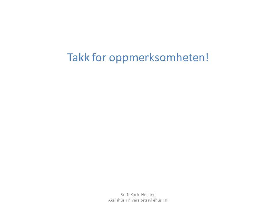 Berit Karin Helland Akershus universitetssykehus HF Takk for oppmerksomheten!