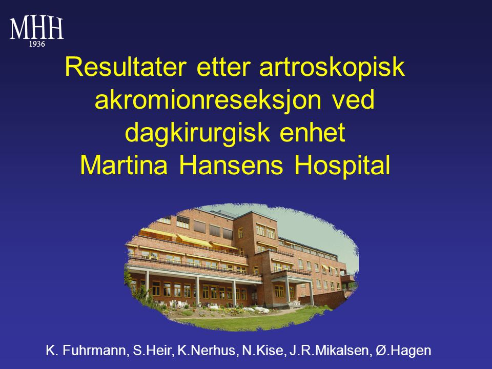 1936 Resultater etter artroskopisk akromionreseksjon ved dagkirurgisk enhet Martina Hansens Hospital K. Fuhrmann, S.Heir, K.Nerhus, N.Kise, J.R.Mikals