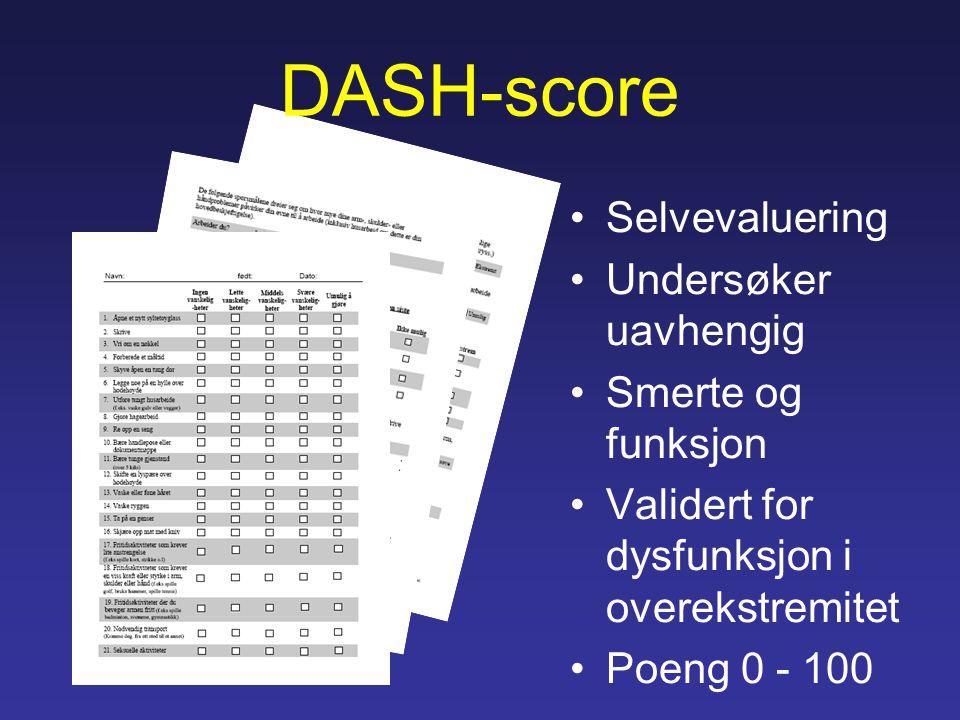 DASH-score Selvevaluering Undersøker uavhengig Smerte og funksjon Validert for dysfunksjon i overekstremitet Poeng 0 - 100